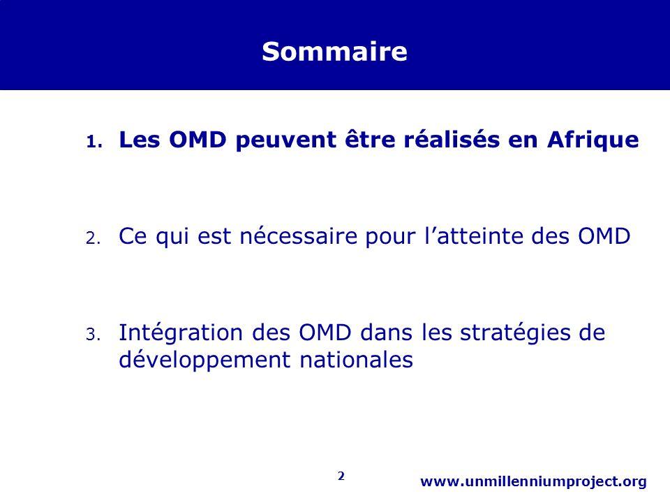 2 www.unmillenniumproject.org Sommaire 1. Les OMD peuvent être réalisés en Afrique 2. Ce qui est nécessaire pour latteinte des OMD 3. Intégration des
