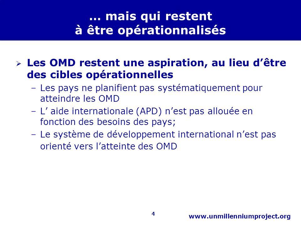 4 www.unmillenniumproject.org … mais qui restent à être opérationnalisés Les OMD restent une aspiration, au lieu dêtre des cibles opérationnelles –Les