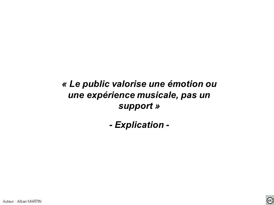 « Le public valorise une émotion ou une expérience musicale, pas un support » - Explication - Auteur : Alban MARTIN