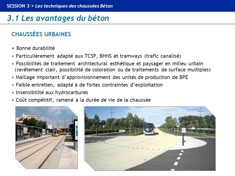 3.1 Les avantages du béton SESSION 3 > Les techniques des chaussées Béton CHAUSSÉES URBAINES Bonne durabilité Particulièrement adapté aux TCSP, BHNS e