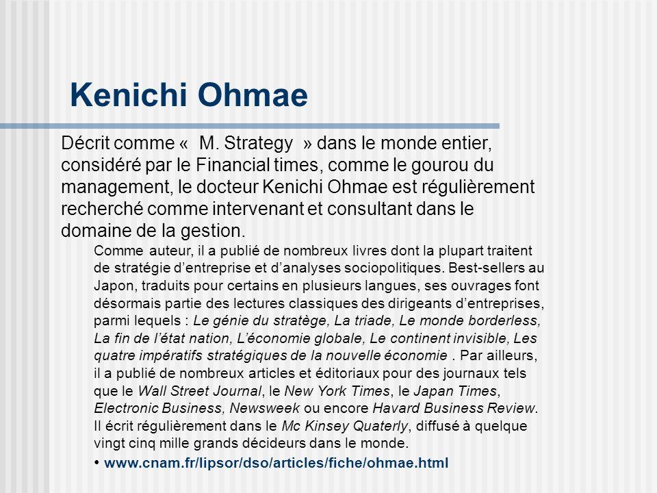 Kenichi Ohmae Décrit comme « M. Strategy » dans le monde entier, considéré par le Financial times, comme le gourou du management, le docteur Kenichi O