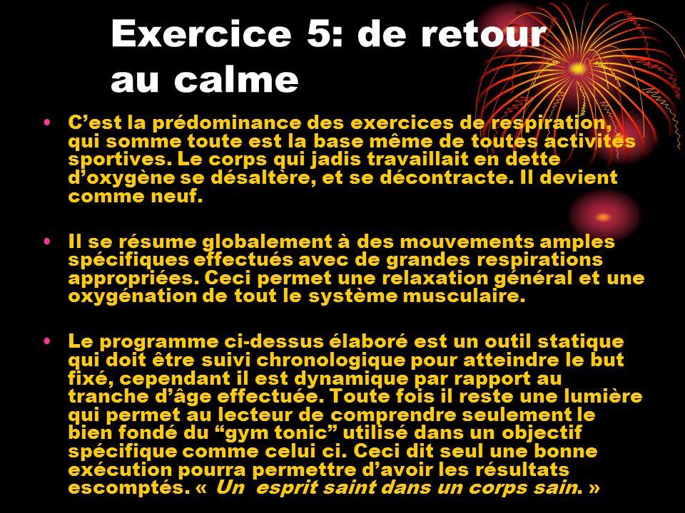 Exercice 5: de retour au calme Cest la prédominance des exercices de respiration, qui somme toute est la base même de toutes activités sportives. Le c