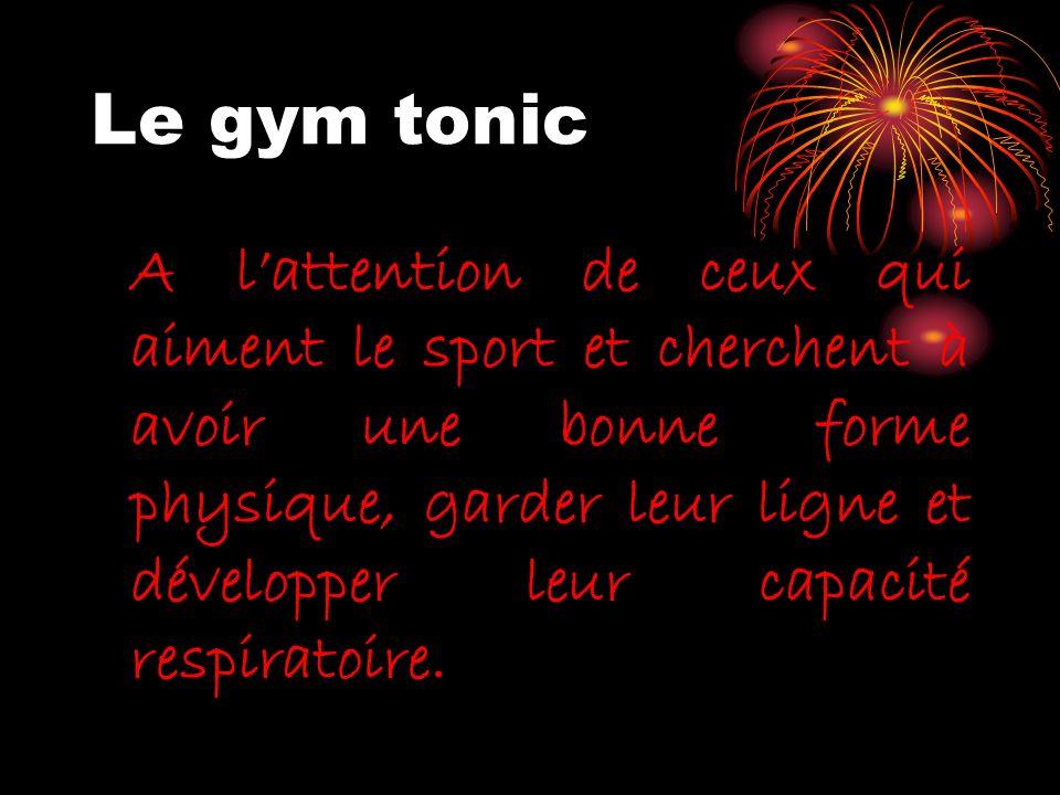 Le gym tonic A lattention de ceux qui aiment le sport et cherchent à avoir une bonne forme physique, garder leur ligne et développer leur capacité res