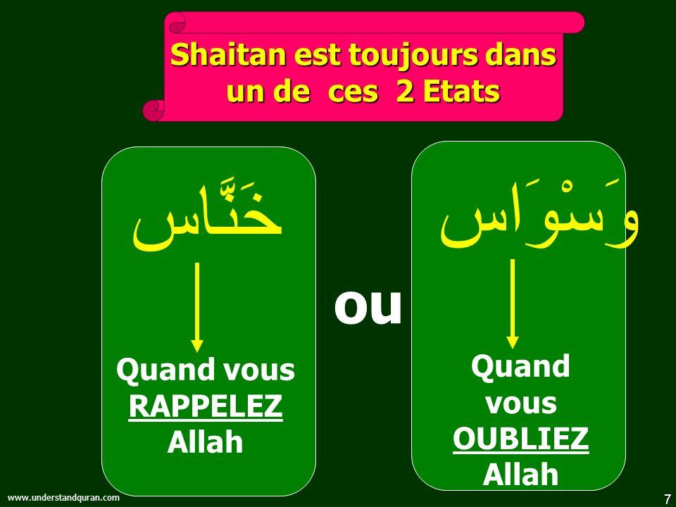 7 www.understandquran.com وَسْوَاس Quand vous OUBLIEZ Allah Shaitan est toujours dans un de ces 2 Etats خَنَّاس Quand vous RAPPELEZ Allah ou