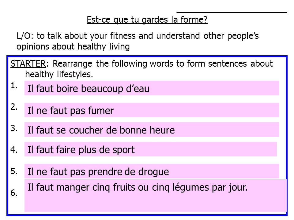 Est-ce que tu gardes la forme? L/O: to talk about your fitness and understand other peoples opinions about healthy living STARTER: Rearrange the follo