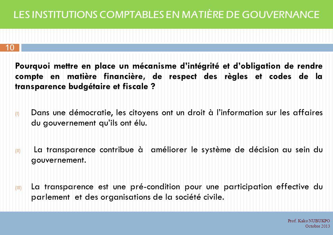 LES INSTITUTIONS COMPTABLES EN MATIÈRE DE GOUVERNANCE Pourquoi mettre en place un mécanisme dintégrité et dobligation de rendre compte en matière financière, de respect des règles et codes de la transparence budgétaire et fiscale .