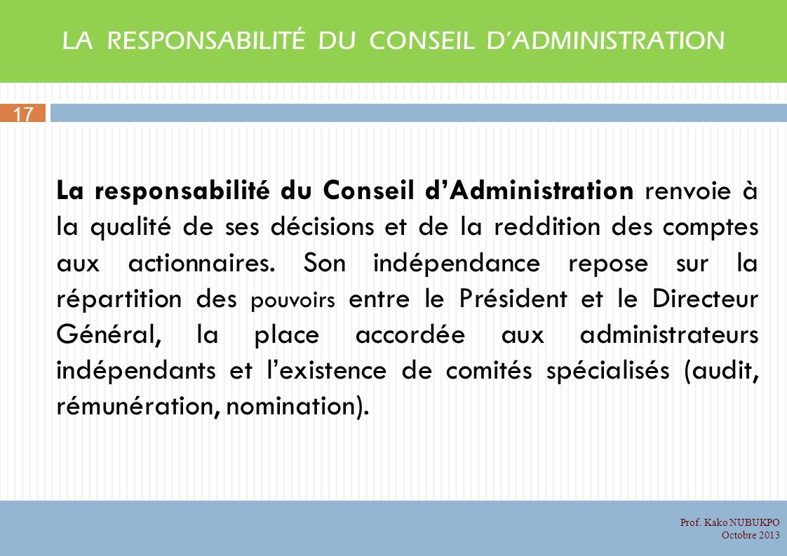 LA RESPONSABILITÉ DU CONSEIL DADMINISTRATION La responsabilité du Conseil dAdministration renvoie à la qualité de ses décisions et de la reddition des comptes aux actionnaires.