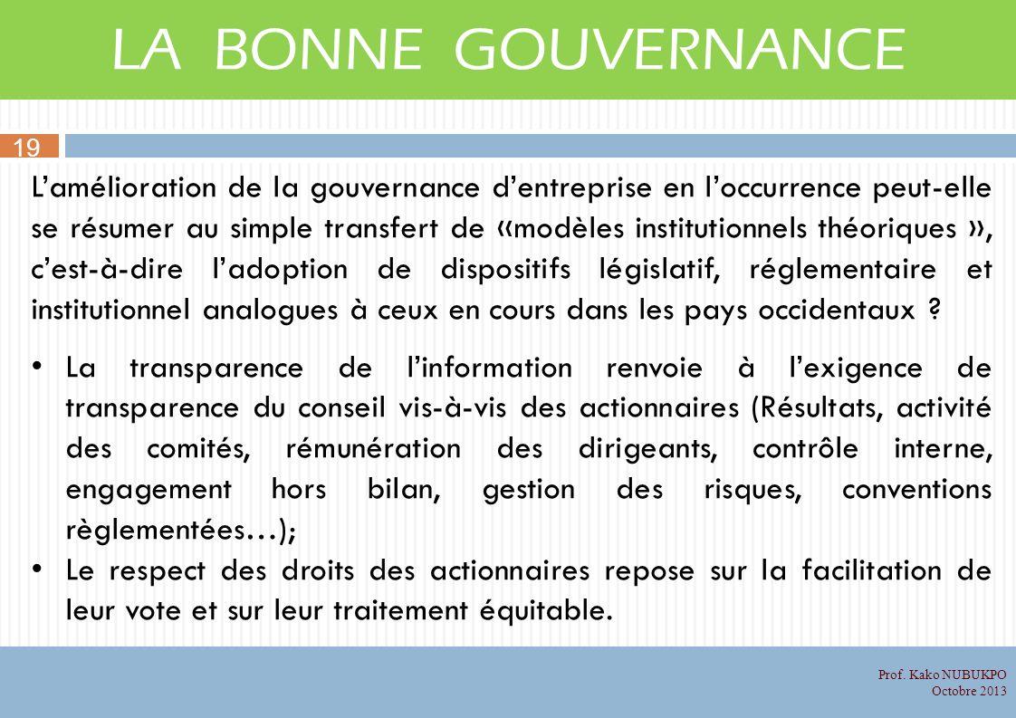 LA BONNE GOUVERNANCE Lamélioration de la gouvernance dentreprise en loccurrence peut-elle se résumer au simple transfert de «modèles institutionnels théoriques », cest-à-dire ladoption de dispositifs législatif, réglementaire et institutionnel analogues à ceux en cours dans les pays occidentaux .