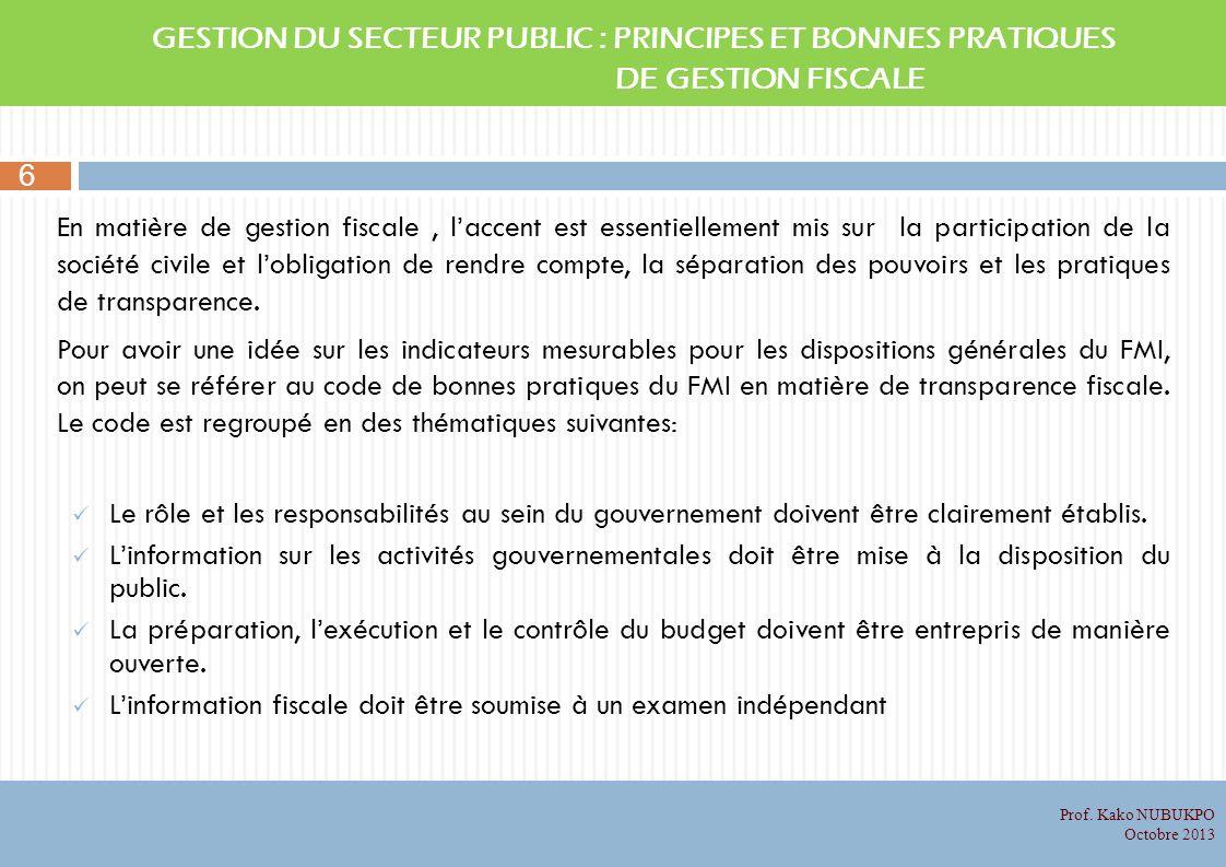 En matière de gestion fiscale, laccent est essentiellement mis sur la participation de la société civile et lobligation de rendre compte, la séparation des pouvoirs et les pratiques de transparence.