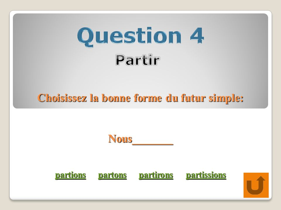 Choisissez la bonne forme du futur simple: Nous_______ partions partons partirons partissions partionspartonspartironspartissions partionspartonspartironspartissions