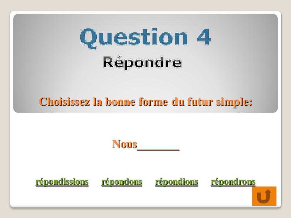 Choisissez la bonne forme du futur simple: Nous_______ répondissions répondons répondions répondrons répondissionsrépondonsrépondionsrépondrons répondissionsrépondonsrépondionsrépondrons