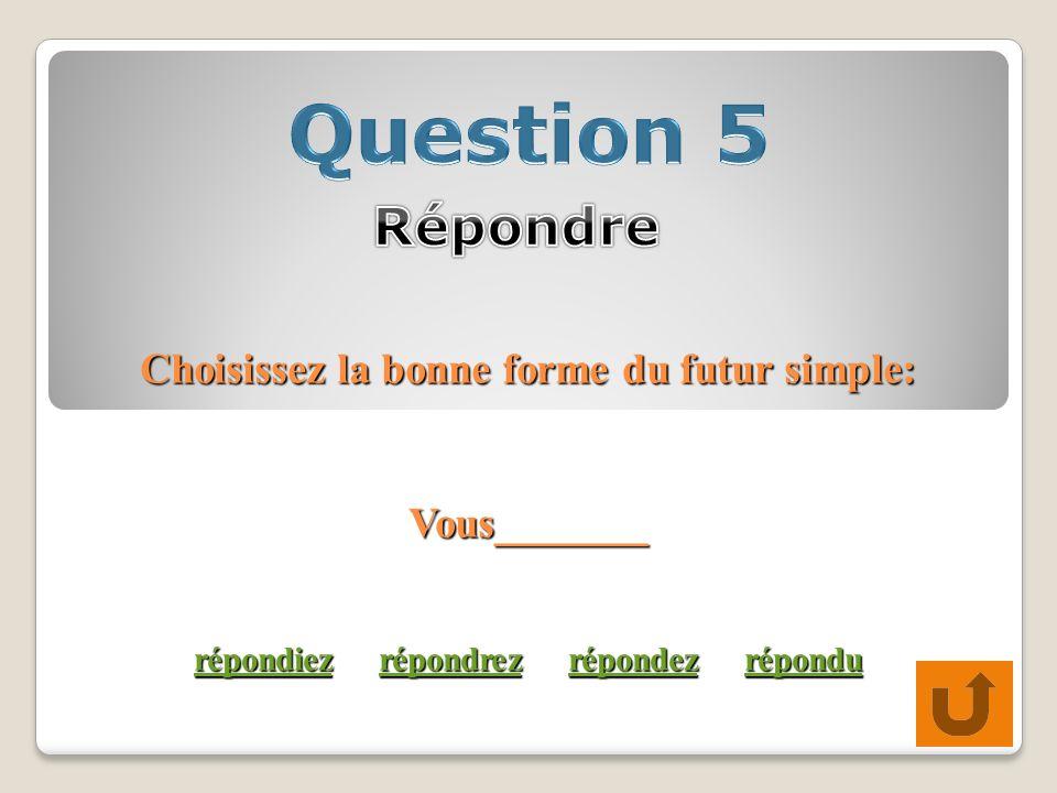 Choisissez la bonne forme du futur simple: Vous_______ répondiez répondrez répondez répondu répondiezrépondrezrépondezrépondu répondiezrépondrezrépondezrépondu
