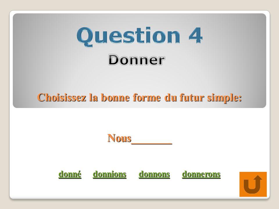 Choisissez la bonne forme du futur simple: Nous_______ donné donnions donnons donnerons donnédonnionsdonnonsdonnerons donnédonnionsdonnonsdonnerons