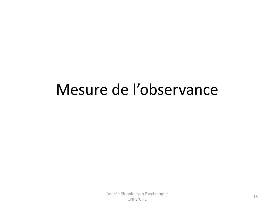 Mesure de lobservance 16 Andrée Sidonie Lyeb Psychologue CNPS/CHE