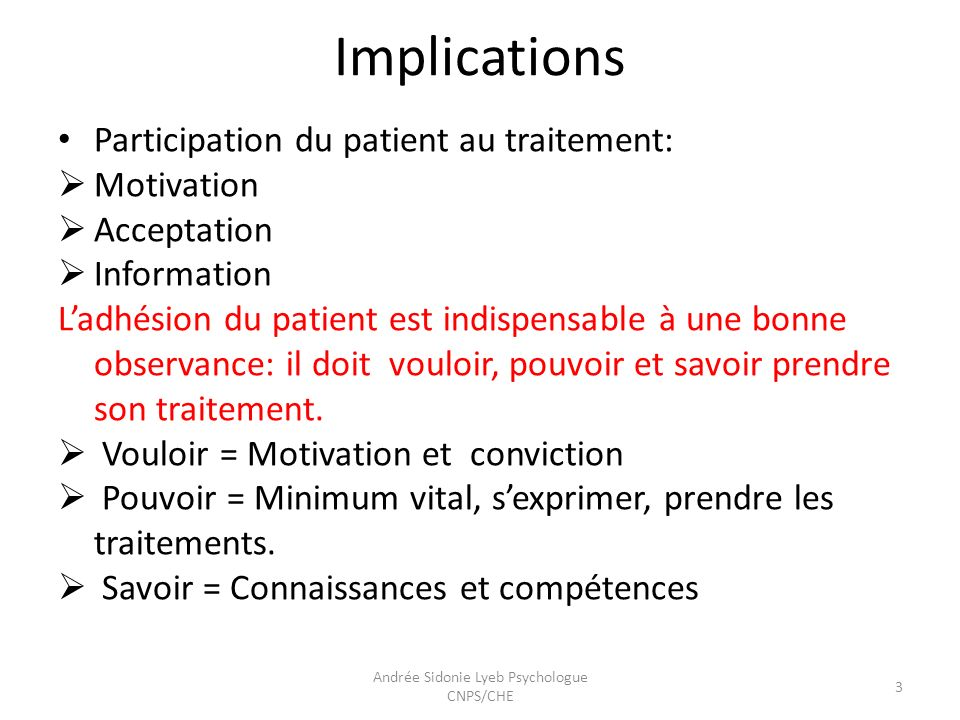 Implications Participation du patient au traitement: Motivation Acceptation Information Ladhésion du patient est indispensable à une bonne observance: