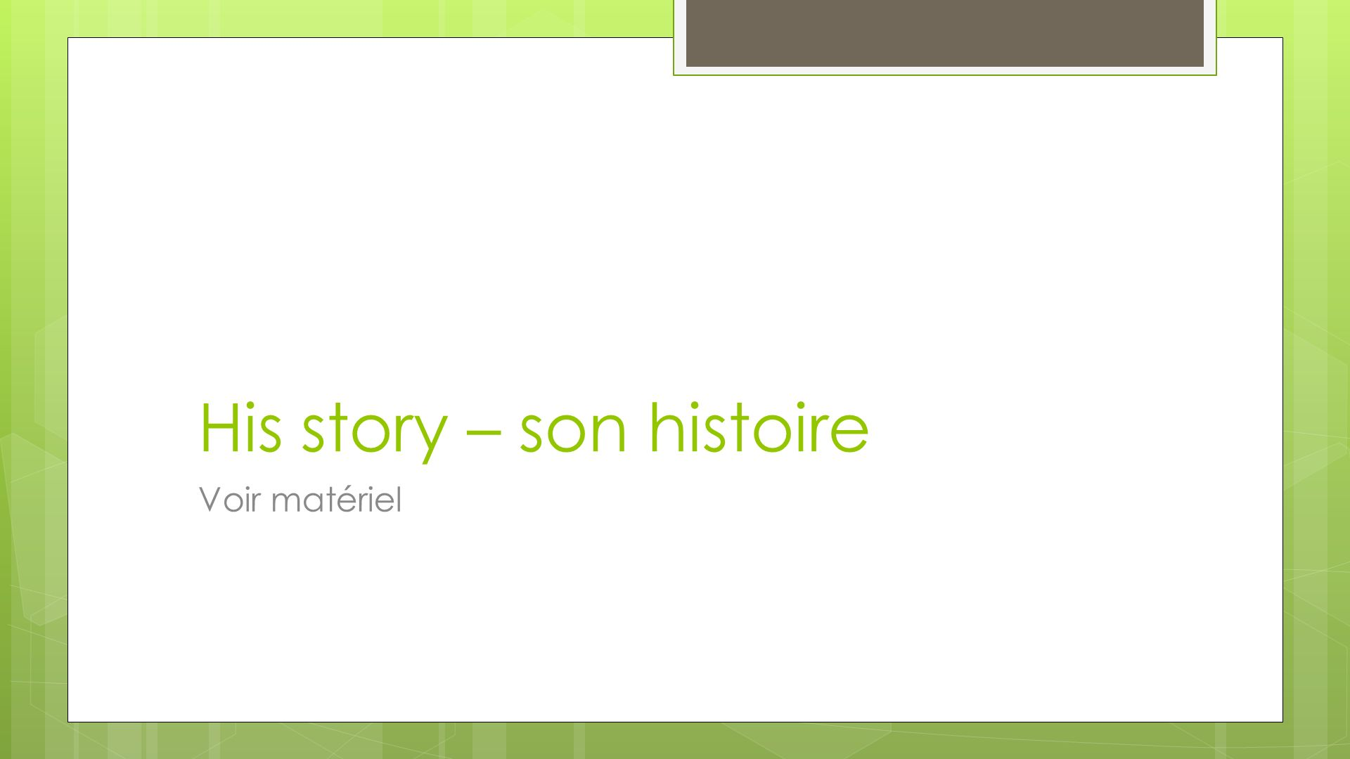 His story – son histoire Voir matériel