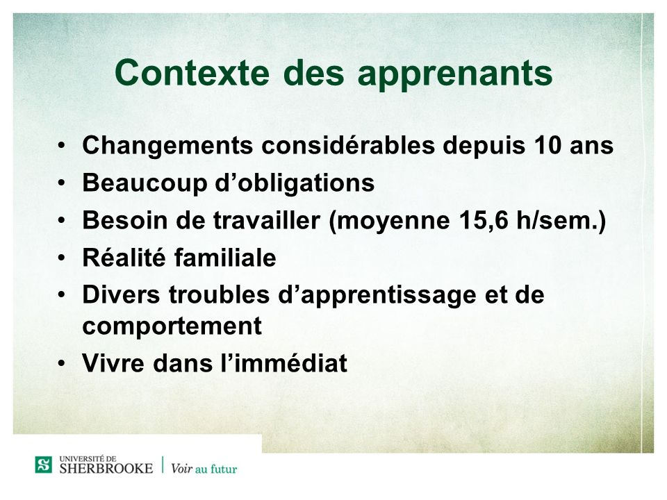 Contexte des apprenants Changements considérables depuis 10 ans Beaucoup dobligations Besoin de travailler (moyenne 15,6 h/sem.) Réalité familiale Div