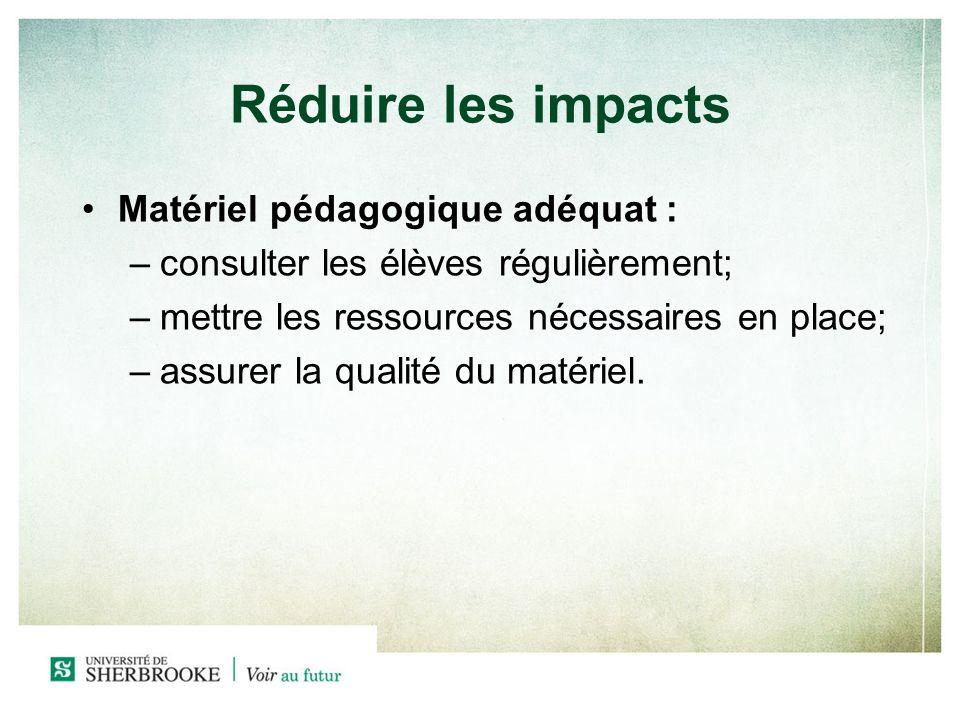 Réduire les impacts Matériel pédagogique adéquat : –c–consulter les élèves régulièrement; –m–mettre les ressources nécessaires en place; –a–assurer la qualité du matériel.