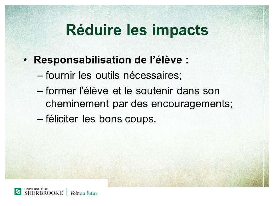 Réduire les impacts Responsabilisation de lélève : –f–fournir les outils nécessaires; –f–former lélève et le soutenir dans son cheminement par des enc