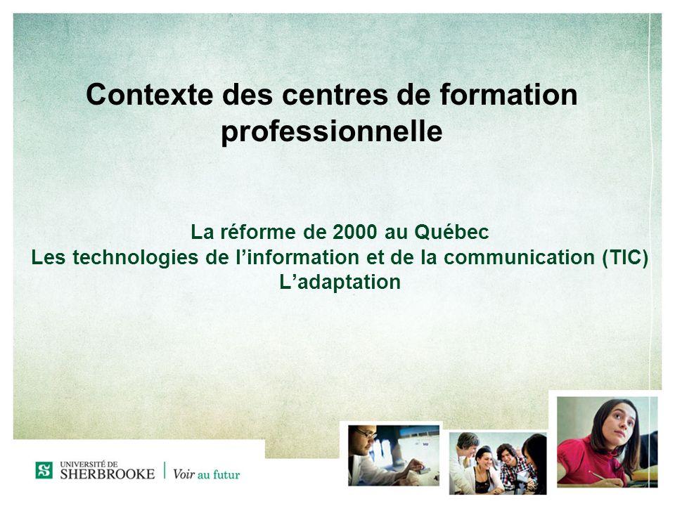 Contexte des centres de formation professionnelle La réforme de 2000 au Québec Les technologies de linformation et de la communication (TIC) Ladaptation