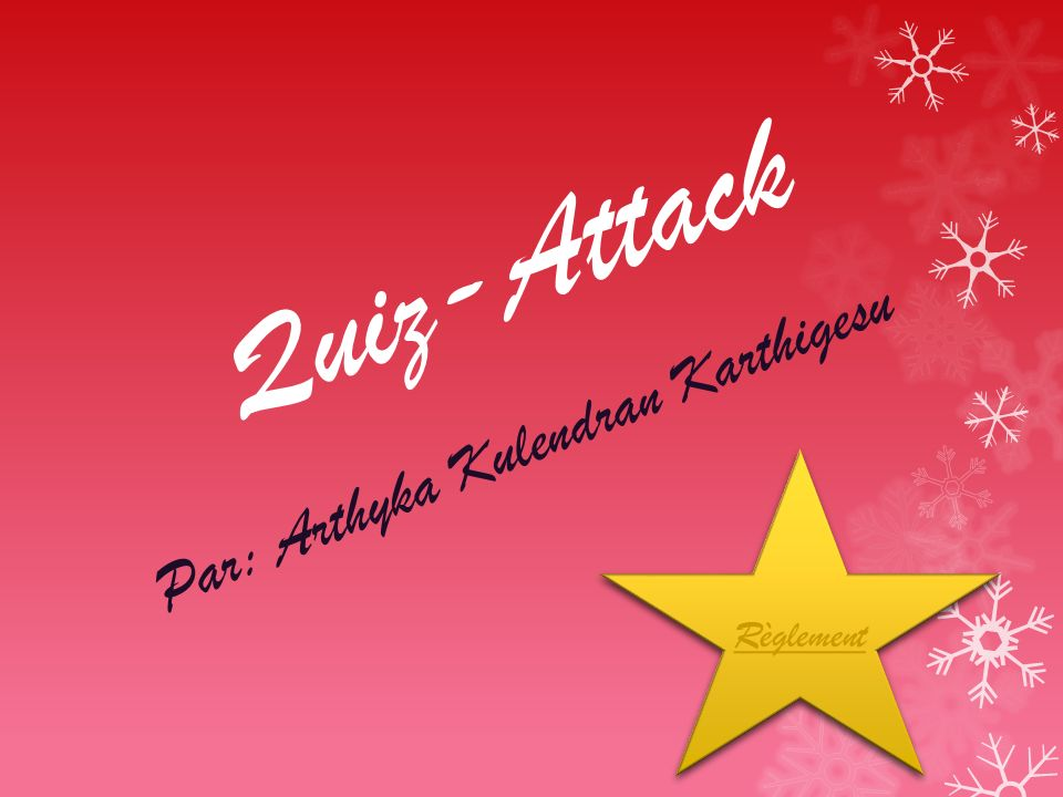 Quiz-Attack Par: Arthyka Kulendran Karthigesu Règlement