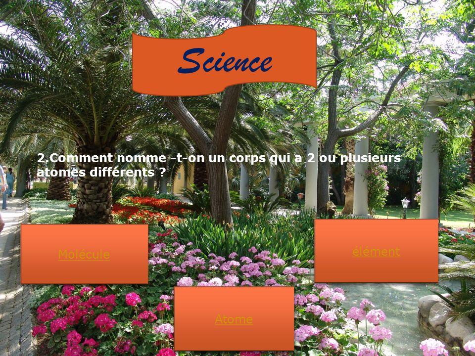 Science 2.Comment nomme -t-on un corps qui a 2 ou plusieurs atomes différents .
