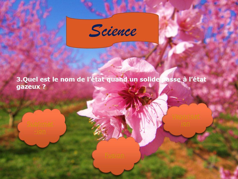 Science 3.Quel est le nom de létat quand un solide passe à létat gazeux .