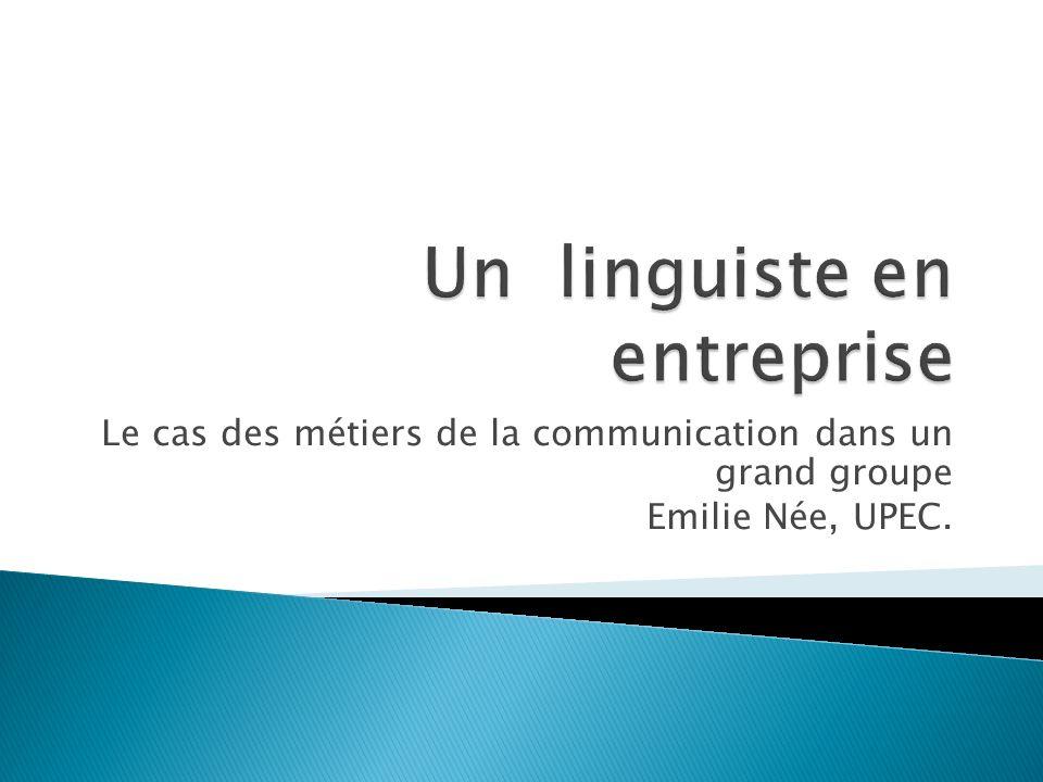 Le cas des métiers de la communication dans un grand groupe Emilie Née, UPEC.