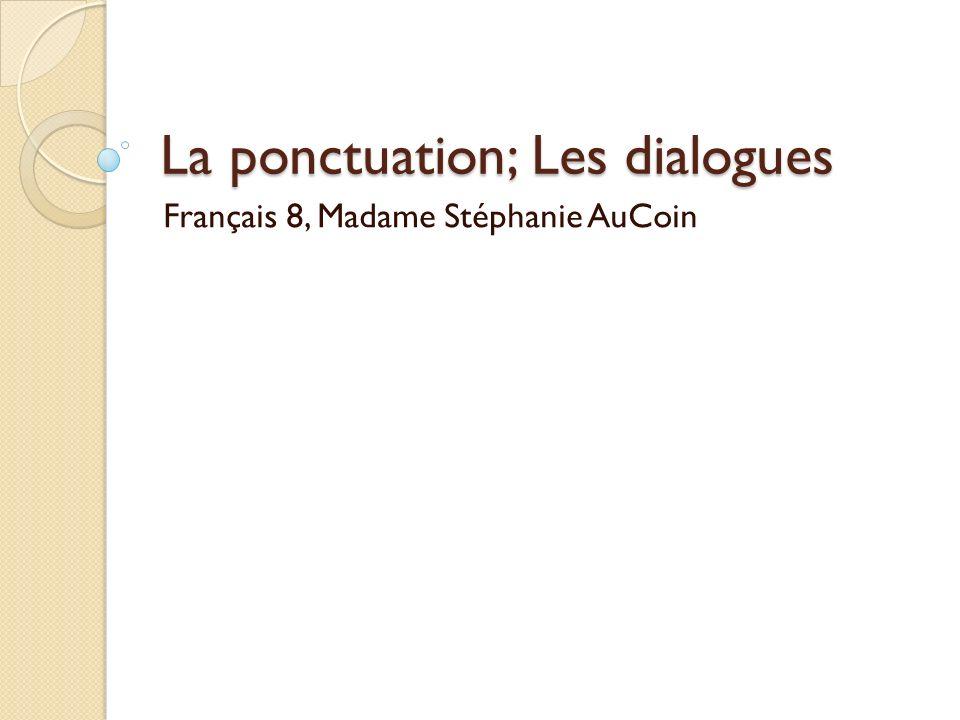 La ponctuation; Les dialogues Français 8, Madame Stéphanie AuCoin