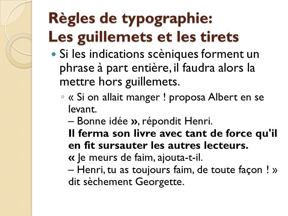 Règles de typographie: Les guillemets et les tirets Si les indications scèniques forment un phrase à part entière, il faudra alors la mettre hors guillemets.