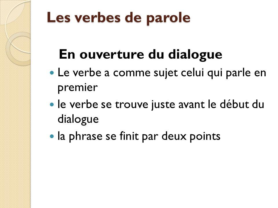 Les verbes de parole En ouverture du dialogue Le verbe a comme sujet celui qui parle en premier le verbe se trouve juste avant le début du dialogue la phrase se finit par deux points