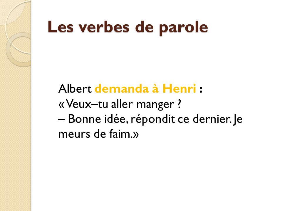 Les verbes de parole Albert demanda à Henri : « Veux–tu aller manger .