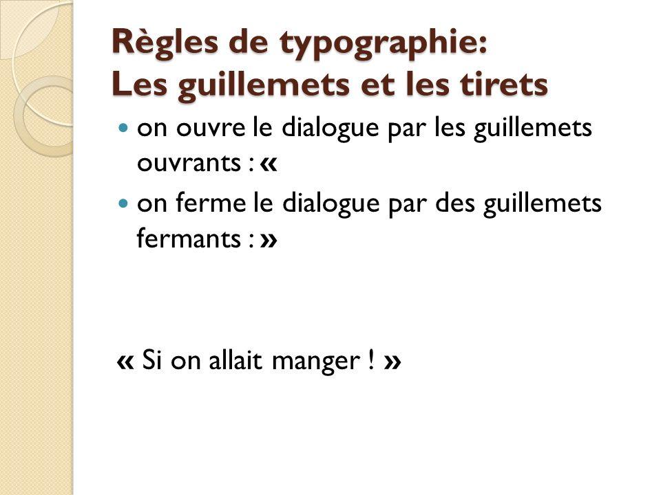 Règles de typographie: Les guillemets et les tirets on ouvre le dialogue par les guillemets ouvrants : « on ferme le dialogue par des guillemets fermants : » « Si on allait manger .