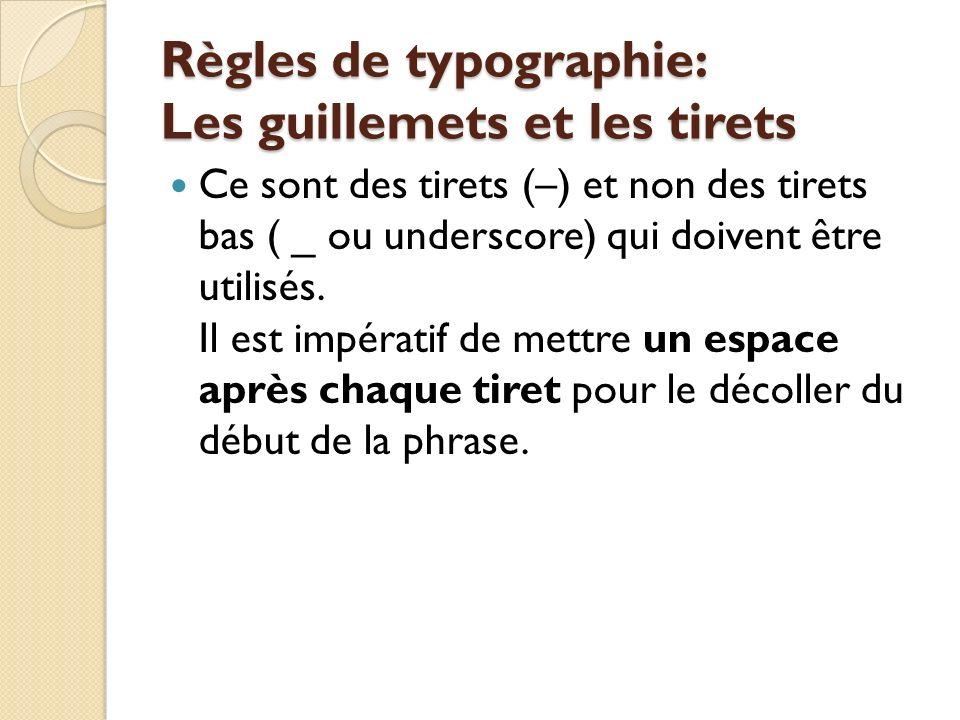 Règles de typographie: Les guillemets et les tirets Ce sont des tirets (–) et non des tirets bas ( _ ou underscore) qui doivent être utilisés.