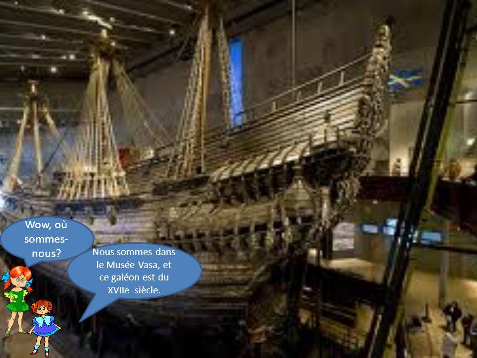Wow, où sommes- nous Nous sommes dans le Musée Vasa, et ce galéon est du XVIIe siècle.