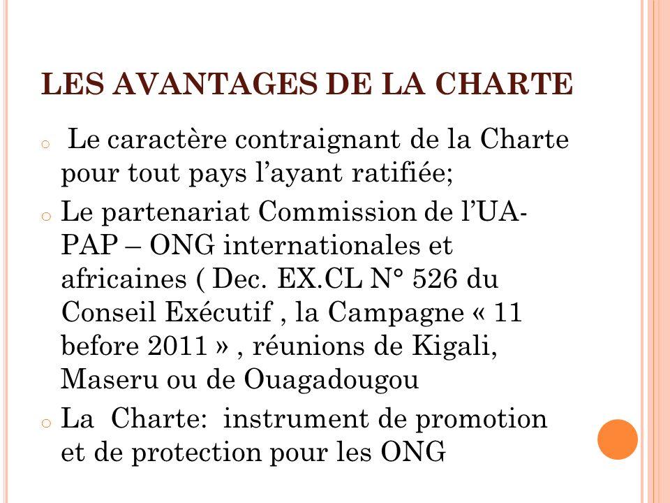 LES AVANTAGES DE LA CHARTE o Le caractère contraignant de la Charte pour tout pays layant ratifiée; o Le partenariat Commission de lUA- PAP – ONG inte