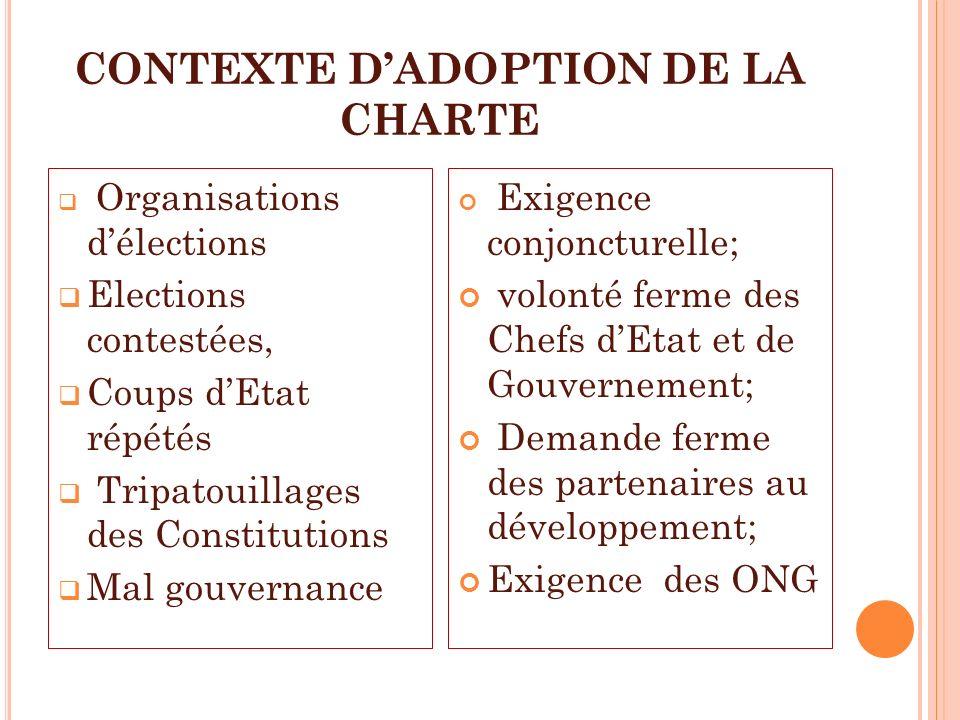 CONTEXTE DADOPTION DE LA CHARTE Organisations délections Elections contestées, Coups dEtat répétés Tripatouillages des Constitutions Mal gouvernance E