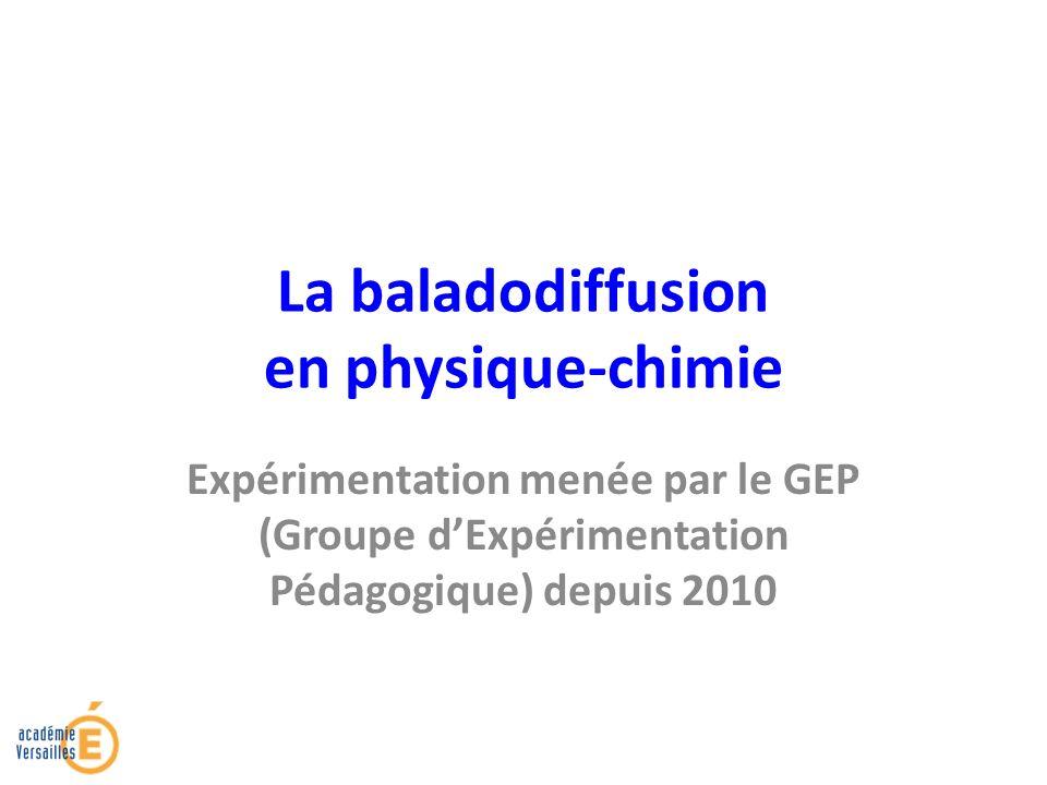La baladodiffusion en physique-chimie Expérimentation menée par le GEP (Groupe dExpérimentation Pédagogique) depuis 2010