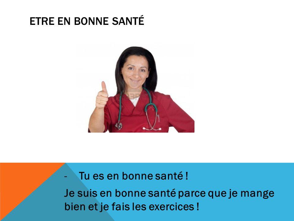 ETRE EN BONNE SANTÉ -Tu es en bonne santé ! Je suis en bonne santé parce que je mange bien et je fais les exercices !