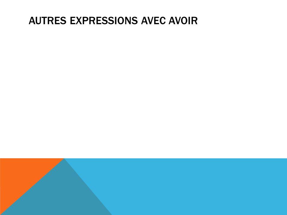 AUTRES EXPRESSIONS AVEC AVOIR