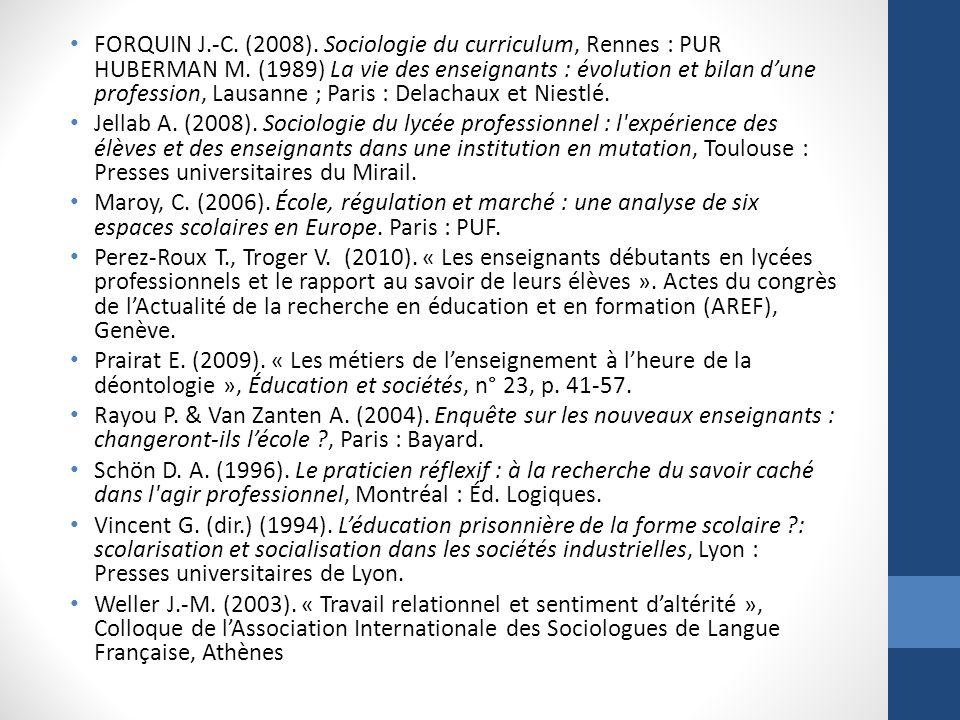 FORQUIN J.-C. (2008). Sociologie du curriculum, Rennes : PUR HUBERMAN M. (1989) La vie des enseignants : évolution et bilan dune profession, Lausanne