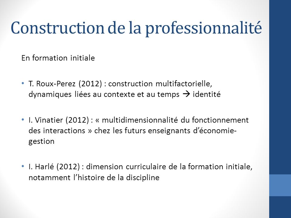 Construction de la professionnalité En formation initiale T. Roux-Perez (2012) : construction multifactorielle, dynamiques liées au contexte et au tem
