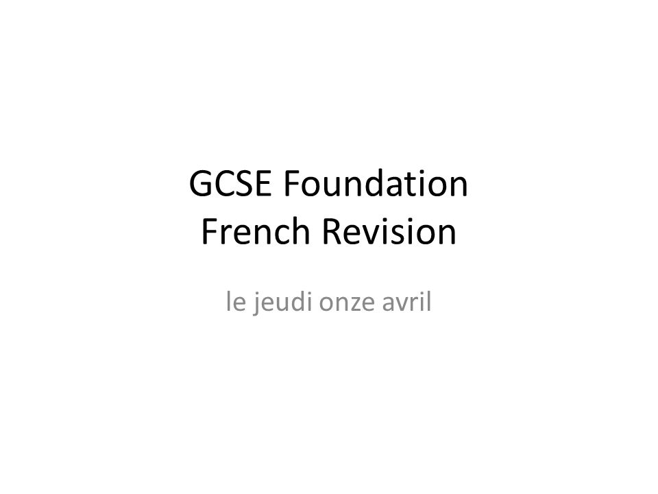 GCSE Foundation French Revision le jeudi onze avril