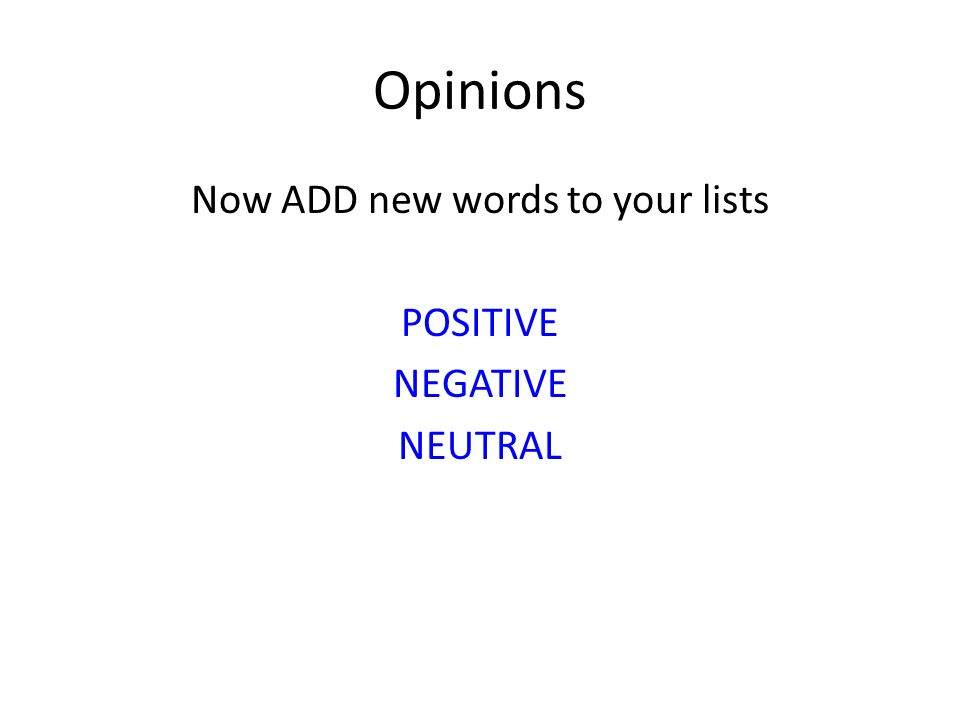Opinions Now ADD new words to your lists POSITIVE NEGATIVE NEUTRAL