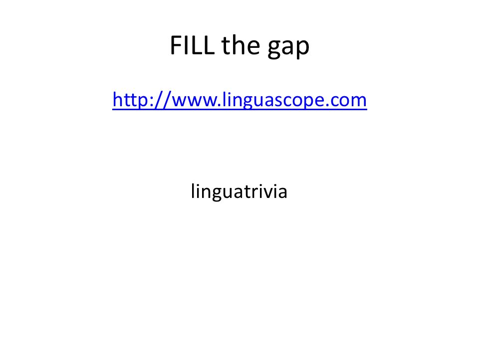 FILL the gap http://www.linguascope.com linguatrivia