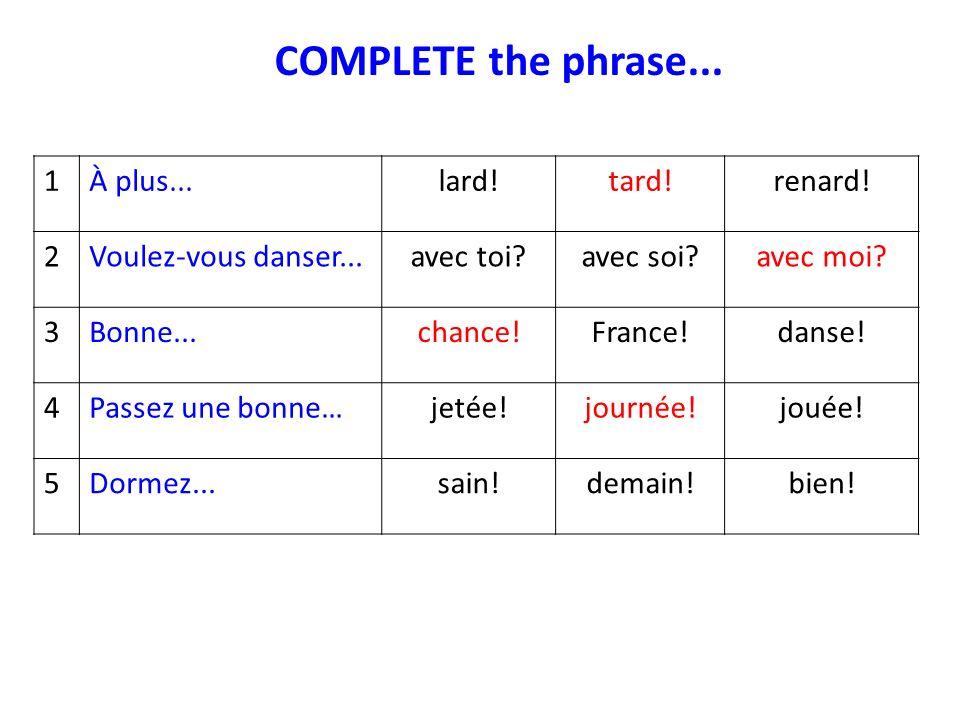 COMPLETE the phrase... 1À plus...lard!tard!renard.