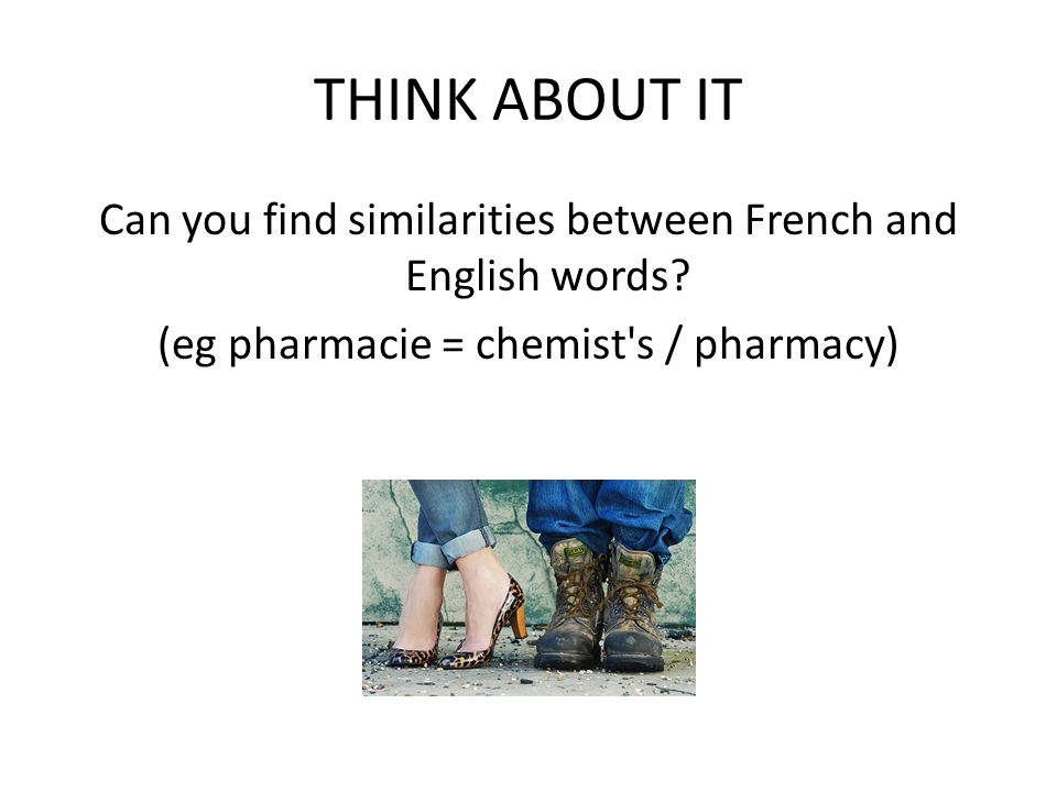 THINK ABOUT IT Can you find similarities between French and English words.