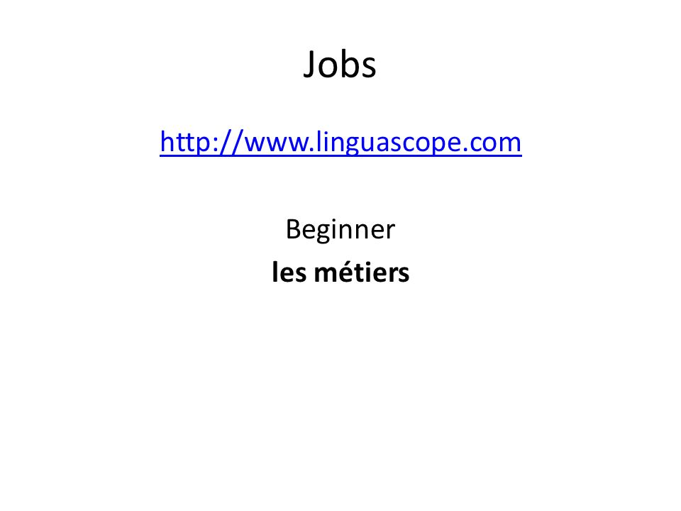 Jobs http://www.linguascope.com Beginner les métiers