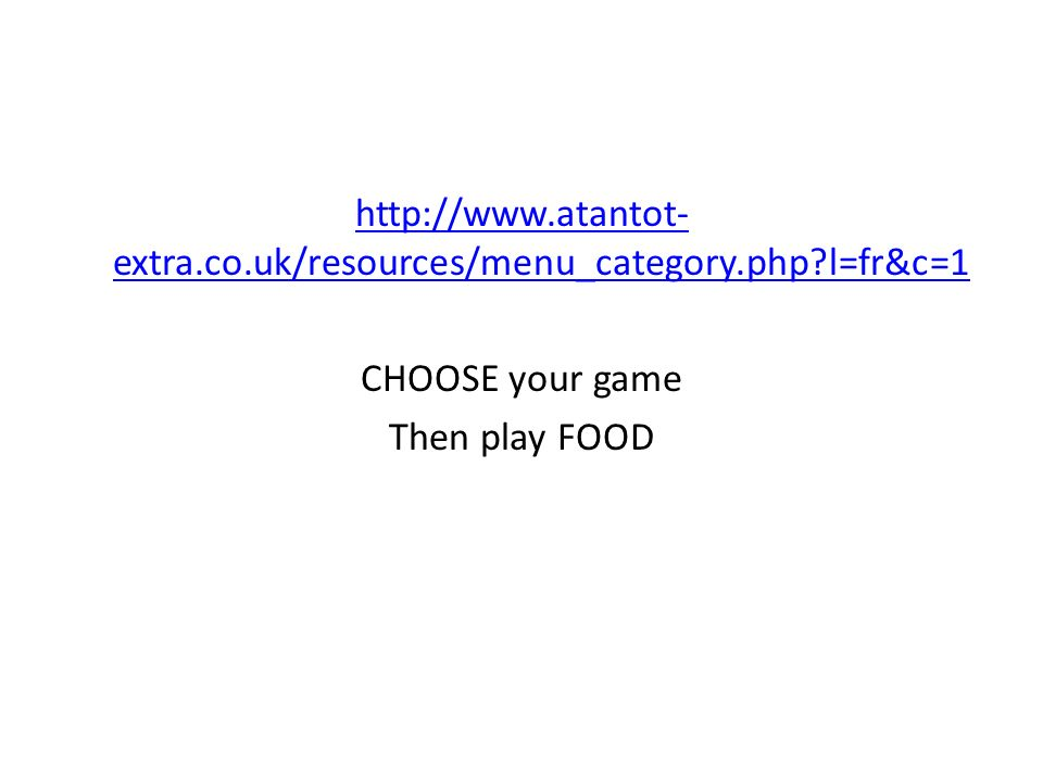 http://www.atantot- extra.co.uk/resources/menu_category.php l=fr&c=1 CHOOSE your game Then play FOOD