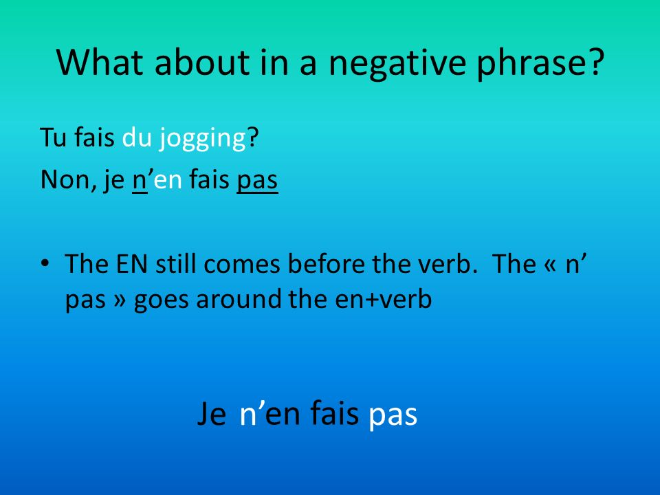 What about in a negative phrase.Tu fais du jogging.